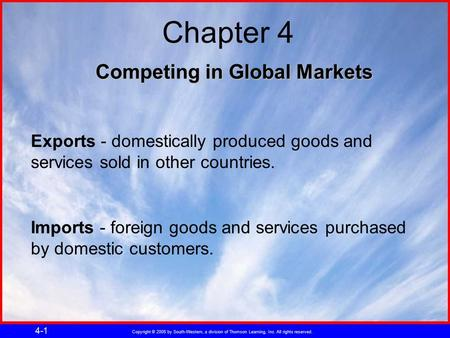Copyright © 2005 by South-Western, a division of Thomson Learning, Inc. All rights reserved. 4-1 Competing in Global Markets Chapter 4 Imports - foreign.