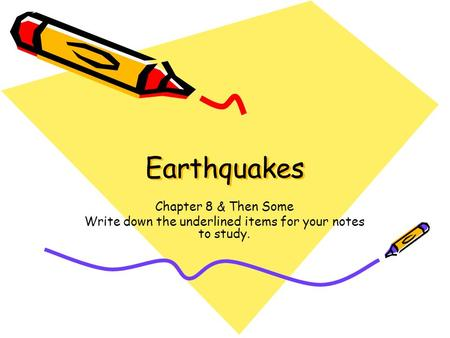Earthquakes Chapter 8 & Then Some Write down the underlined items for your notes to study.