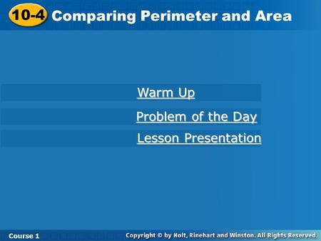 10-4 Comparing Perimeter and Area Course 1 Warm Up Warm Up Lesson Presentation Lesson Presentation Problem of the Day Problem of the Day.