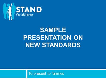 SAMPLE PRESENTATION ON NEW STANDARDS To present to families.