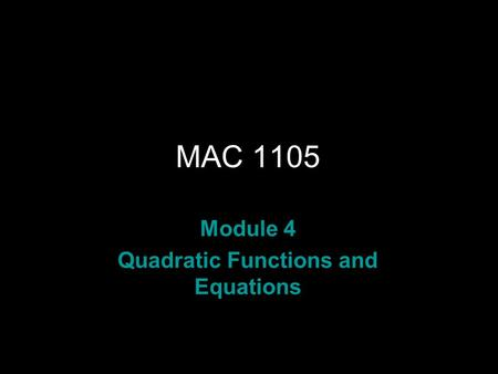 Rev.S08 MAC 1105 Module 4 Quadratic Functions and Equations.