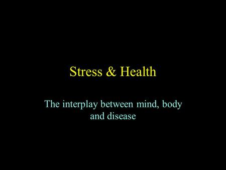 Stress & Health The interplay between mind, body and disease.