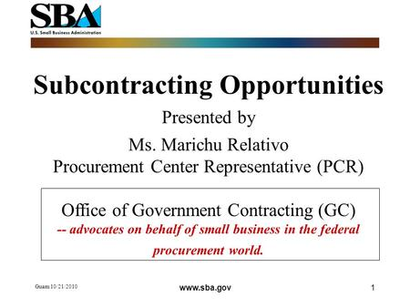 Guam 10/21/2010 1 Subcontracting Opportunities Presented by Ms. Marichu Relativo Procurement Center Representative (PCR) Office of Government Contracting.