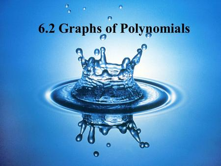 6.2 Graphs of Polynomials. The Degree of Polynomials The degree of a polynomial is the value of the largest exponent. y = 5x 4 + 3x 2 – 7 Degree = 4 y.