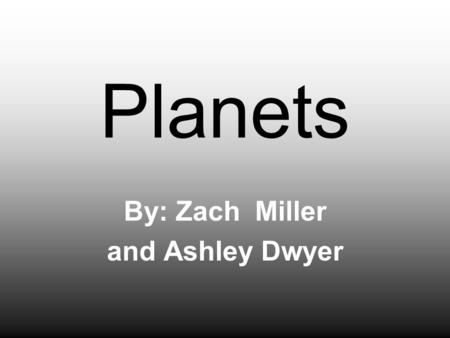 Planets By: Zach Miller and Ashley Dwyer. The Sun.