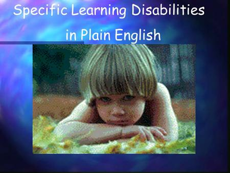 Specific Learning Disabilities in Plain English Specific Learning Disabilities in Plain English Children with specific learning disabilities (SLD) have.