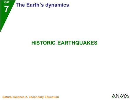 UNIT 7 The Earth's dynamics Natural Science 2. Secondary Education HISTORIC EARTHQUAKES.