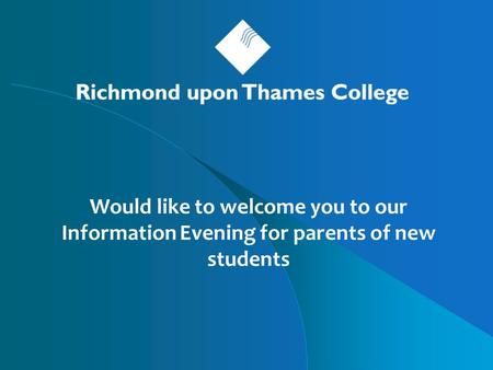 Would like to welcome you to our Information Evening for parents of new students.