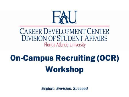 Explore. Envision. Succeed On-Campus Recruiting (OCR) Workshop.