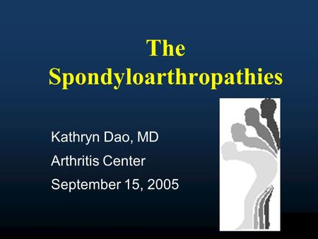 BioPharma The Spondyloarthropathies Kathryn Dao, MD <strong>Arthritis</strong> Center September 15, 2005.