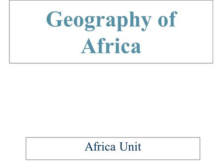 Geography of Africa Africa Unit.