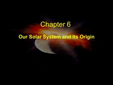 Chapter 6 Our Solar System and Its Origin Comparative Planetology By studying the differences and similarities between the planets, moons, asteroids.