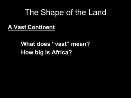 "The Shape of the Land A Vast Continent What does ""vast"" mean? How big is Africa?"