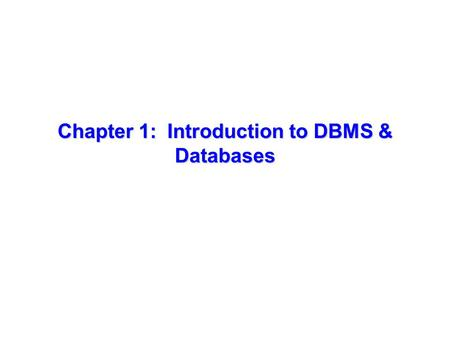 Chapter 1: Introduction to DBMS & Databases. Database Management System (DBMS) What is a DBMS? What are some examples of Database Applications?
