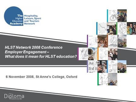 HLST Network 2008 Conference Employer Engagement – What does it mean for HLST education? 6 November 2008, St Anne's College, Oxford.