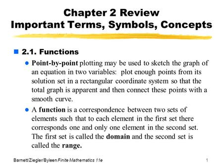 Barnett/Ziegler/Byleen Finite Mathematics 11e1 Chapter 2 Review Important Terms, Symbols, Concepts 2.1. Functions Point-by-point plotting may be used to.