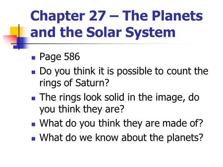 Chapter 27 – The Planets and the Solar System Page 586 Do you think it is possible to count the rings of Saturn? The rings look solid in the image, do.