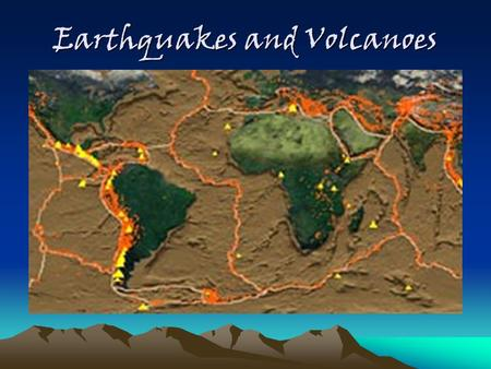 Earthquakes and Volcanoes. Earthquakes An earthquake is the shaking and trembling that results from the sudden movement of part of the Earth's crust.