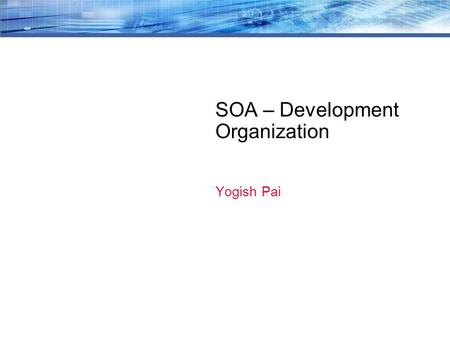 SOA – Development Organization Yogish Pai. 2 IT organization are structured to meet the business needs LOB-IT Aligned to a particular business unit for.