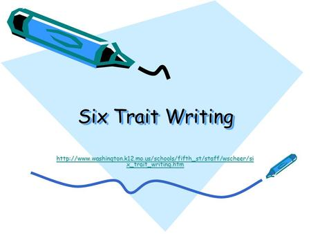 Six Trait Writing http://www.washington.k12.mo.us/schools/fifth_st/staff/wscheer/six_trait_writing.htm Helpful web sites, and this PowerPoint are found.