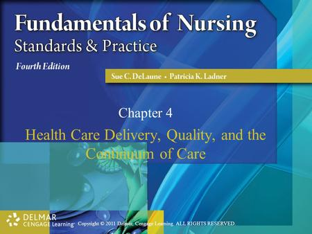 Copyright © 2011 Delmar, Cengage Learning. ALL RIGHTS RESERVED. Chapter 4 Health Care Delivery, Quality, and the Continuum of Care.