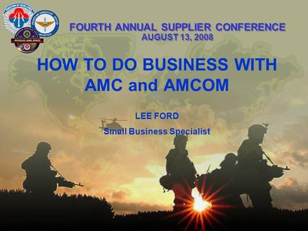 FOURTH ANNUAL SUPPLIER CONFERENCE AUGUST 13, 2008 HOW TO DO BUSINESS WITH AMC and AMCOM LEE FORD Small Business Specialist.