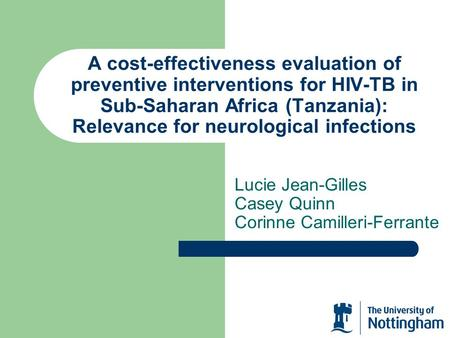 A cost-effectiveness evaluation of preventive interventions for HIV-TB in Sub-Saharan Africa (Tanzania): Relevance for neurological infections Lucie Jean-Gilles.