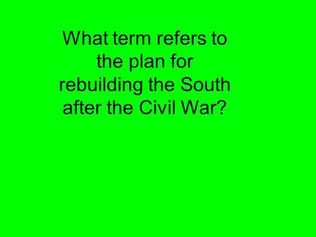 What term refers to the plan for rebuilding the South after the Civil War?