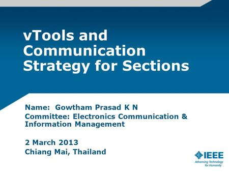VTools and Communication Strategy for Sections Name: Gowtham Prasad K N Committee: Electronics Communication & Information Management 2 March 2013 Chiang.