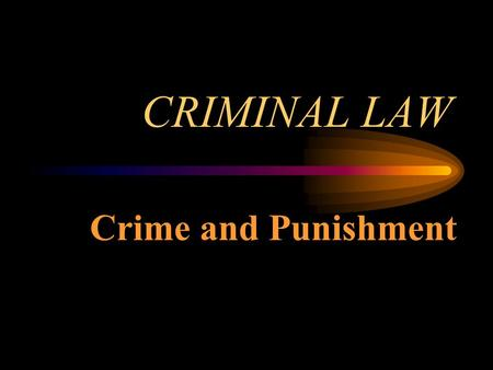 CRIMINAL LAW Crime and Punishment. The Basics of Criminal Law Regulates public conduct Sets out duties owed to society Legal action that can ONLY be brought.