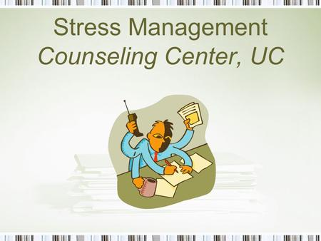 Stress Management Counseling Center, UC. What is stress? Stress is something that overwhelms a person's coping abilities Similar events can lead to different.