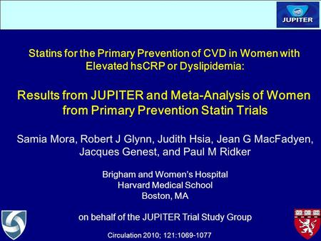 Statins for the Primary Prevention of CVD in Women with Elevated hsCRP or Dyslipidemia: Results from JUPITER and Meta-Analysis of Women from Primary Prevention.