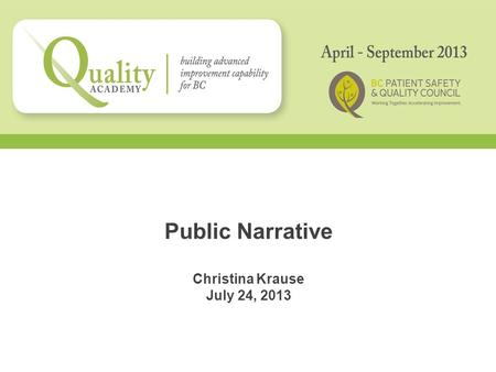 Public Narrative Christina Krause July 24, 2013. How do we create change at scale? Source: Marshall Ganz Shared understanding leads to Action Narrative.