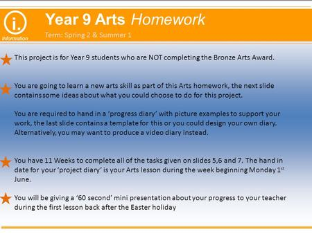 I. Information Year 9 Arts Homework This project is for Year 9 students who are NOT completing the Bronze Arts Award. You are going to learn a new arts.