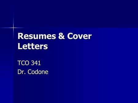 Resumes & Cover Letters TCO 341 Dr. Codone. A resume is a selective record of your background — your educational, military, and work experience, your.
