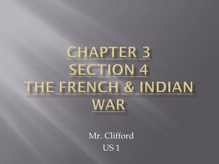 Mr. Clifford US 1.  France's North American Empire  1750's: France & Great Britain were rivals  Both wanted control of North America (fur trade, plantations,