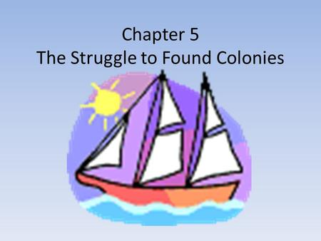 Chapter 5 The Struggle to Found Colonies