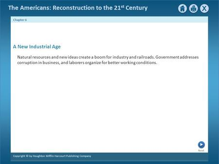 The Americans: Reconstruction to the 21 st Century Next Chapter 6 Copyright © by Houghton Mifflin Harcourt Publishing Company Natural resources and new.