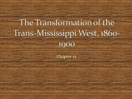 The Transformation of the Trans-Mississippi West,