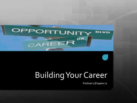 Building Your Career ProStart 1 |Chapter 12. The Career Ladder 1. Communication and Team Work 2. Positive Attitude 3. Willingness to Learn 4. Technology.