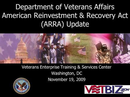 Department of Veterans Affairs American Reinvestment & Recovery Act (ARRA) Update Veterans Enterprise Training & Services Center Washington, DC November.