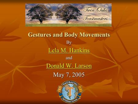 Gestures and Body Movements By Lela M. Hankins Lela M. Hankinsand Donald W. Larson Donald W. Larson May 7, 2005.