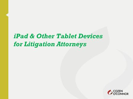 <strong>iPad</strong> & Other Tablet Devices for Litigation Attorneys.
