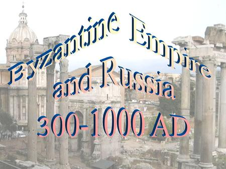 Byzantine Empire and Russia 300-1000 AD.