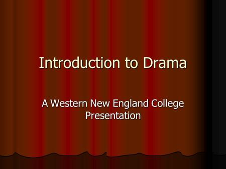 Introduction to Drama A Western New England College Presentation.