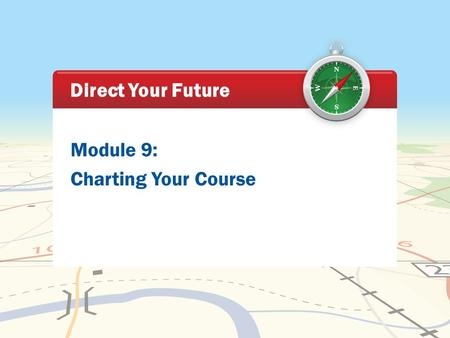 Module 9: Charting Your Course Direct Your Future.