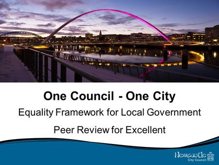 One Council - One City Equality Framework for Local Government Peer Review for Excellent.