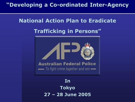 """Developing a Co-ordinated Inter-Agency National Action Plan to Eradicate Trafficking in Persons"" In Tokyo 27 – 28 June 2005."