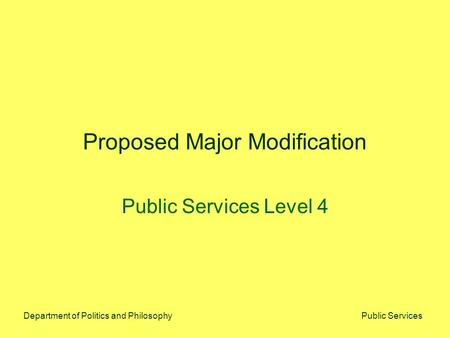 Public ServicesDepartment of Politics and Philosophy Proposed Major Modification Public Services Level 4.