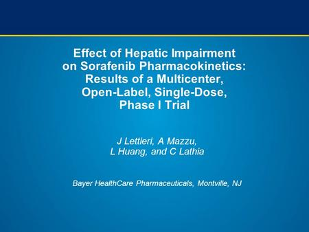 Effect of Hepatic Impairment on Sorafenib Pharmacokinetics: Results of a Multicenter, Open-Label, Single-Dose, Phase I Trial J Lettieri, A Mazzu,